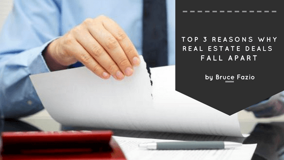 Top 3 Reasons Why Real Estate Deals Fall Apart By Bruce Fazio