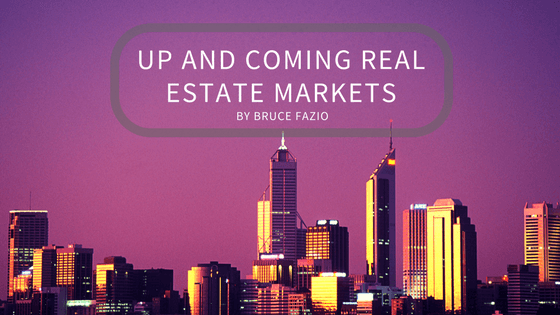 Up And Coming Real Estate Markets By Bruce Fazio
