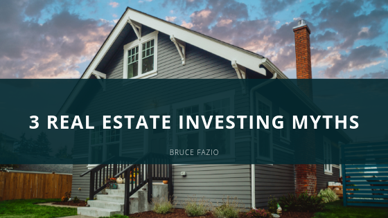 3 Real Estate Investing Myths