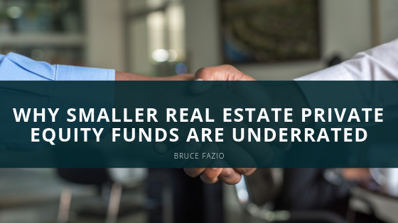Why Smaller Real Estate Private Equity Funds Are Underrated| Bruce Fazio