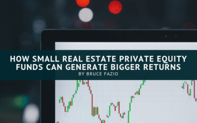 How Small Real Estate Private Equity Funds Can Generate Bigger Returns