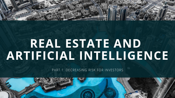 Real Estate and Artificial Intelligence, Part 1: Decreasing Risk for Investors