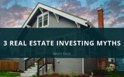 3 Real Estate Investing Myths