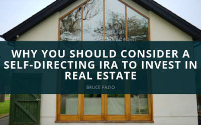 Why You Should Consider a Self-Directing IRA to Invest in Real Estate