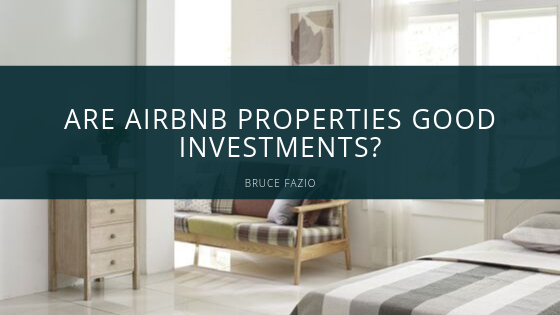 Are Airbnb Properties Good Investments | Bruce Fazio
